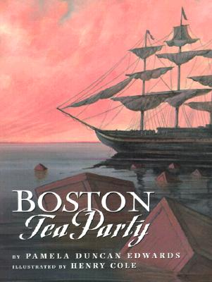 Boston Tea Party By Edwards, Pamela Duncan/ Cole, Henry (ILT)