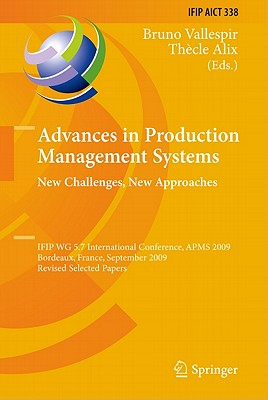 Advances in Production Management Systems: New Challenges, New Approaches By Vallespir, Bruno (EDT)/ Alix, Thecle (EDT)